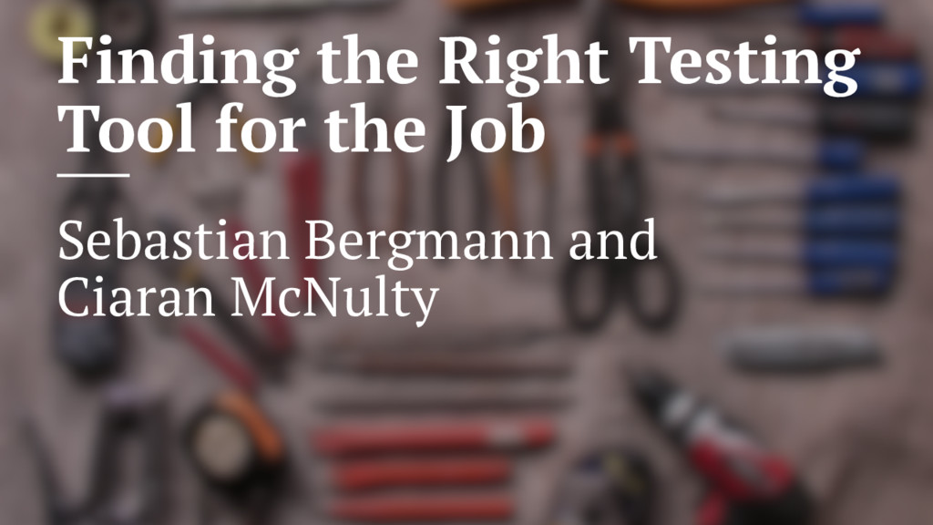 Finding the right testing tool for the job