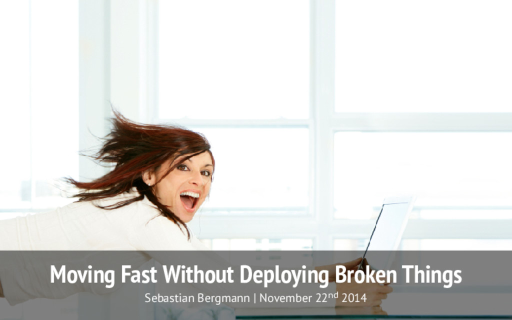 Moving Fast Without Deploying Broken Things